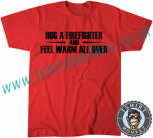 Load image into Gallery viewer, Hug A Firefighter And Feel Warm All Over T-Shirt Unisex Mens Kids Ladies - TeeTiger