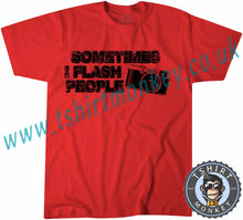 Load image into Gallery viewer, Sometimes I Flash People Photographer T-Shirt Unisex Mens Kids Ladies - TeeTiger