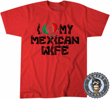 Load image into Gallery viewer, I Love My Mexican Wife T-Shirt Unisex Mens Kids Ladies