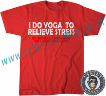 Load image into Gallery viewer, I Do Yoga To Relieve Stress T-Shirt Unisex Mens Kids Ladies