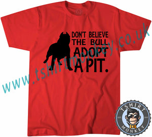 Don't Believe The Bull Adopt A Pitbull T-Shirt Unisex Mens Kids Ladies