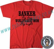 Load image into Gallery viewer, Banker By Day World's Best Mom By Night T-Shirt Unisex Mens Kids Ladies