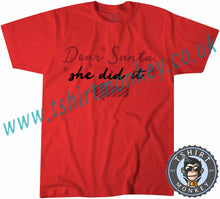 Load image into Gallery viewer, Dear Santa She Did It T-Shirt Unisex Mens Kids Ladies