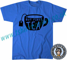 Load image into Gallery viewer, But First Tea T-Shirt Unisex Mens Kids Ladies - TeeTiger