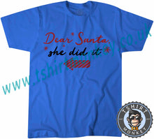 Load image into Gallery viewer, Dear Santa She Did It T-Shirt Unisex Mens Kids Ladies - TeeTiger