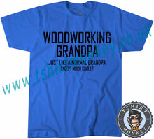 Load image into Gallery viewer, Woodworking Grandpa Just Like A Normal Grandpa But Much Cooler T-Shirt Unisex Mens Kids Ladies - TeeTiger