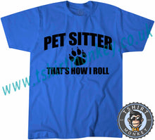 Load image into Gallery viewer, Pet Sitter That's How I Roll T-Shirt Unisex Mens Kids Ladies - TeeTiger