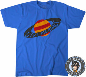 Give Me Space T-Shirt Unisex Mens Kids Ladies