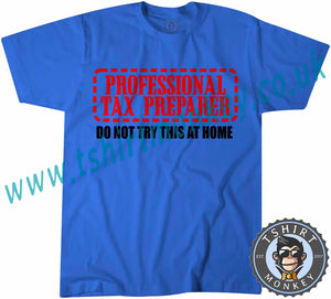 Professional Tax Preparer Do Not Try This At Home T-Shirt Unisex Mens Kids Ladies - TeeTiger