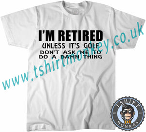 I'm Retired Unless It's Gold Don't Ask Me To Do A Damn Thing T-Shirt Unisex Mens Kids Ladies