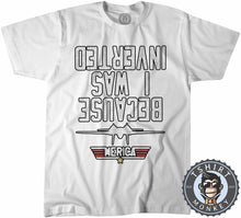 Load image into Gallery viewer, Because I Was Inverted - Top Gun - Funny Statement Tshirt Mens Unisex 1237