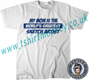 My Mom Is The Worlds Greatest Sketch Artist T-Shirt Unisex Mens Kids Ladies