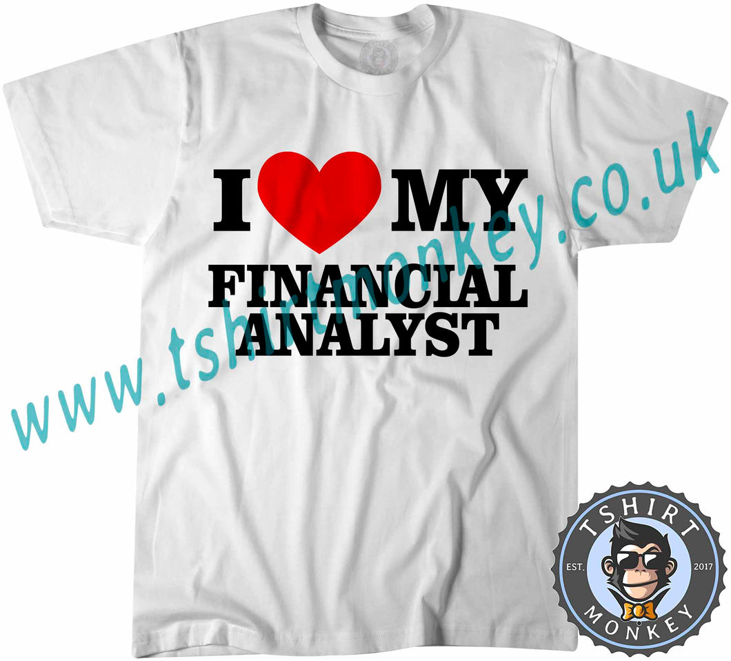 I Love My Financial Analyst T-Shirt Unisex Mens Kids Ladies - TeeTiger