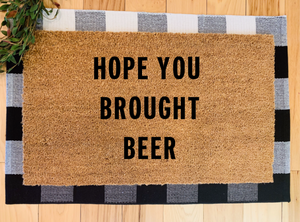Hope you brought beer
