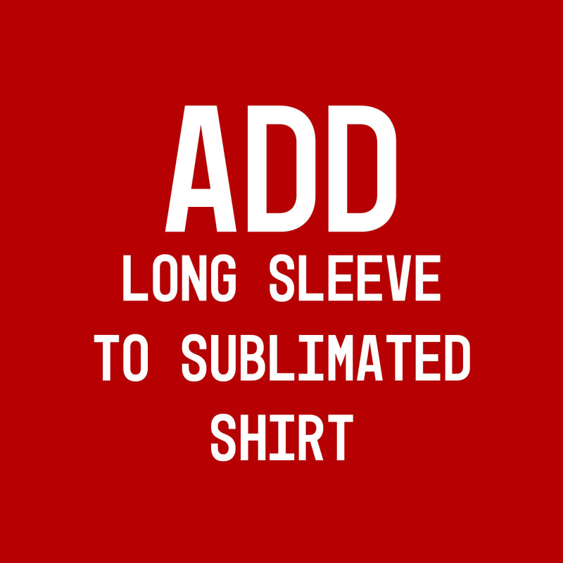 Add Long Sleeve to Sublimated Shirt