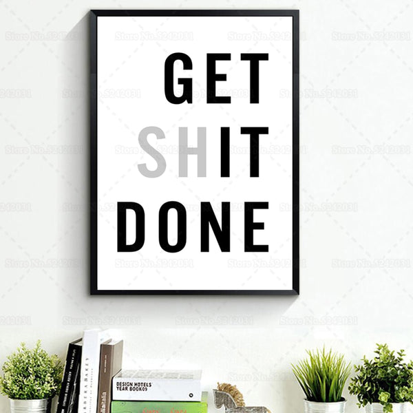 Get it done, Get shit done! We've all said it, a daily reminder during this time might be helpful. Keeping the motivation up during the pandemic and lockdown can be a challenge. This is going to hang in my office to remind me to put the phone down, stop scrolling and get it done!
