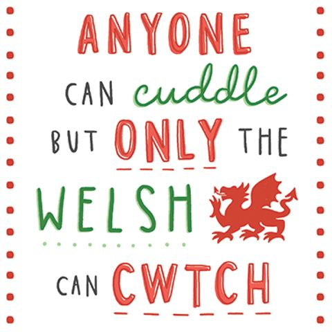 Anyone Can Cuddle But Only The Welsh Can Cwtch | Paintbox - Siop Y Pentan