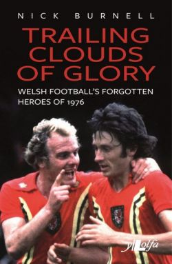 Trailing Clouds of Glory - Welsh Football's Forgotten Heroes of 1976 - Siop Y Pentan