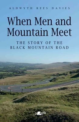 When Men and Mountain Meet: The Story of the Black Mountain Road - Siop Y Pentan