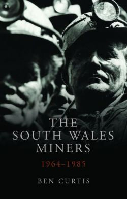 Studies in Welsh History: The South Wales Miners 1964-1985