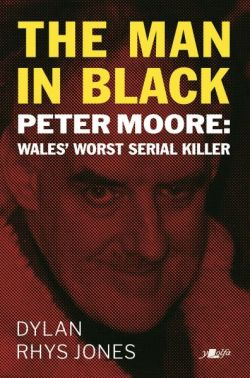 Man in Black, The - Peter Moore - Wales' Worst Serial Killer