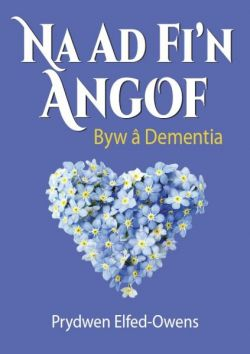 Don't Forget Me - Living and Dementia - Siop Y Pentan