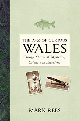AZ of Curious Wales, The - Strange Stories of Mysteries, Crimes and Eccentrics - Siop Y Pentan
