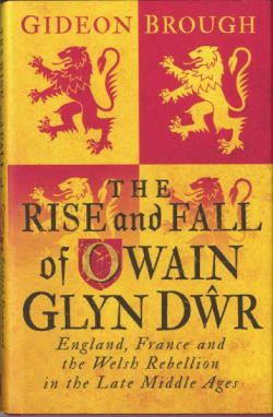 Rise and Fall of Owain Glyndŵr, The - England, France and Welsh Rebellion in the Middle Ages. - Siop Y Pentan