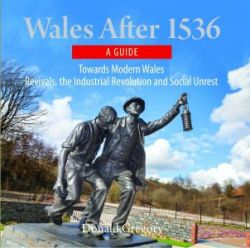 Compact Wales: Wales After 1536 - Towards Modern Wales, Revivals, The Industrial Revolution and Social Unrest - Siop Y Pentan