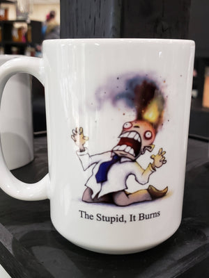 The Stupid, It Burns - Novelty Mug (15oz)