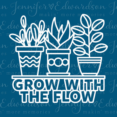 Grow with The Flow Cut File