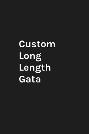 Custom Long Length Gata