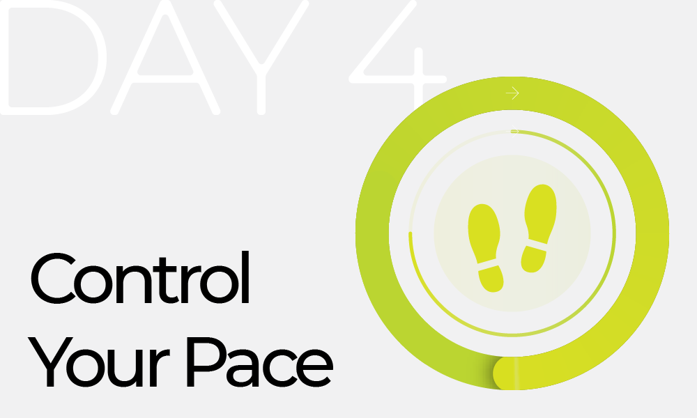 Day 4: Control Your Pace