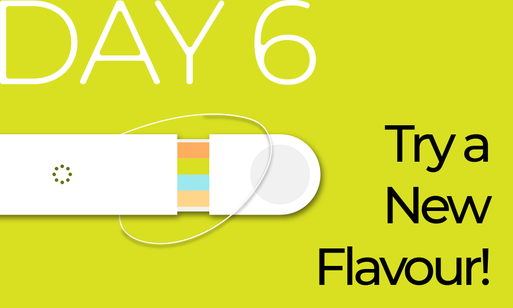 Day 6: Try a New Flavour!