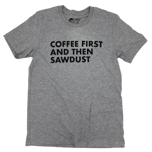 Coffee First, Then Sawdust Shirt