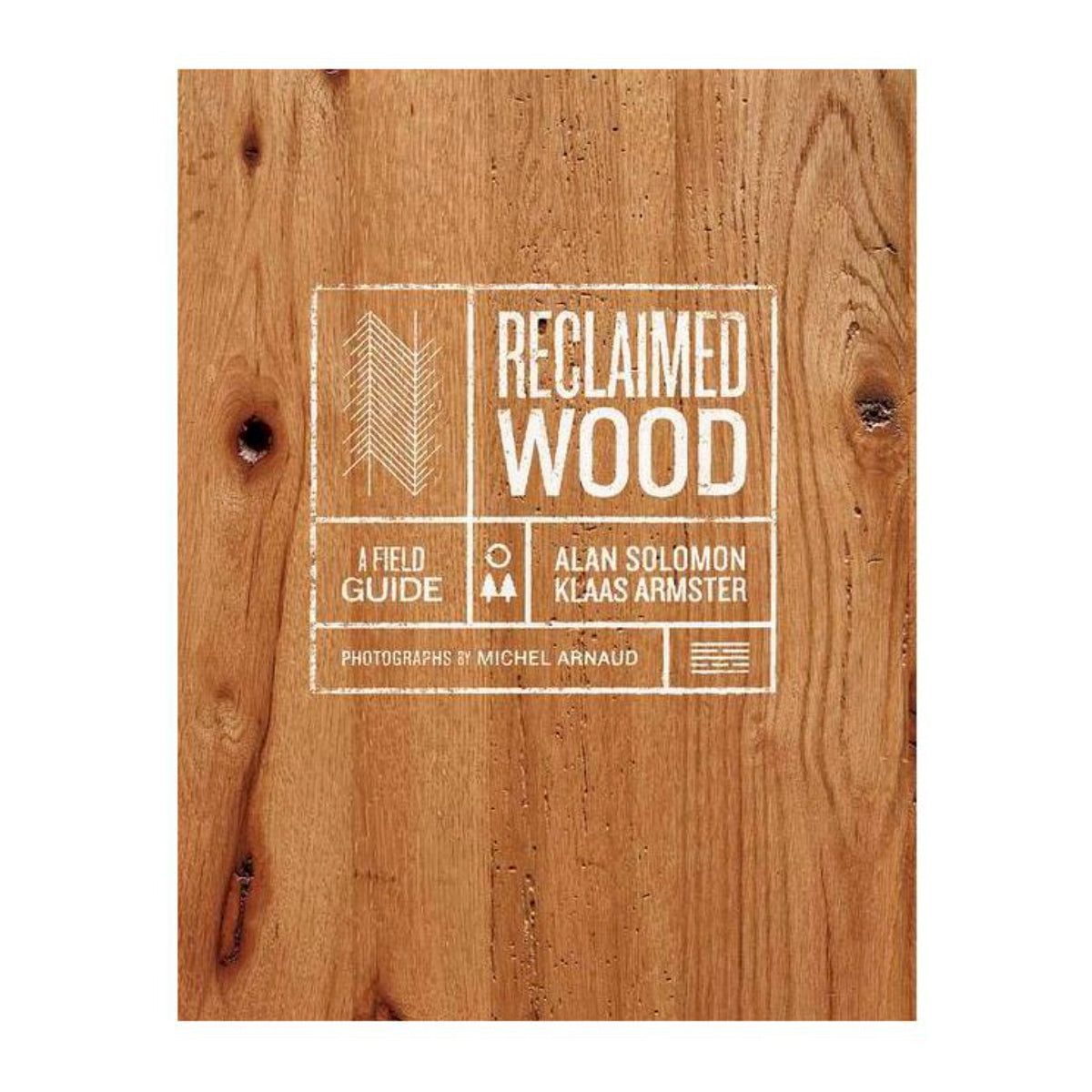 Reclaimed Wood, A Field Guide