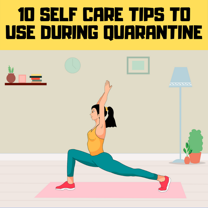 10 self care tips to use during quarantine