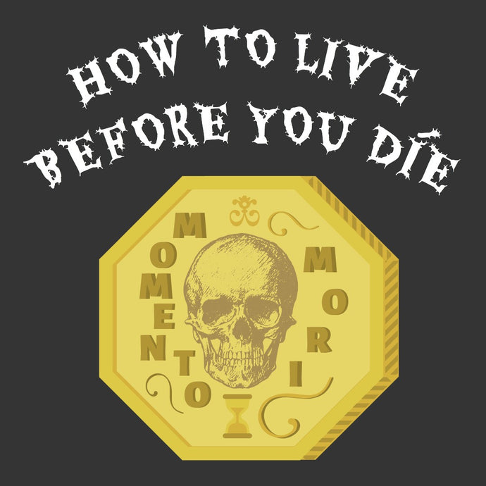 Memento mori, how to live before you die