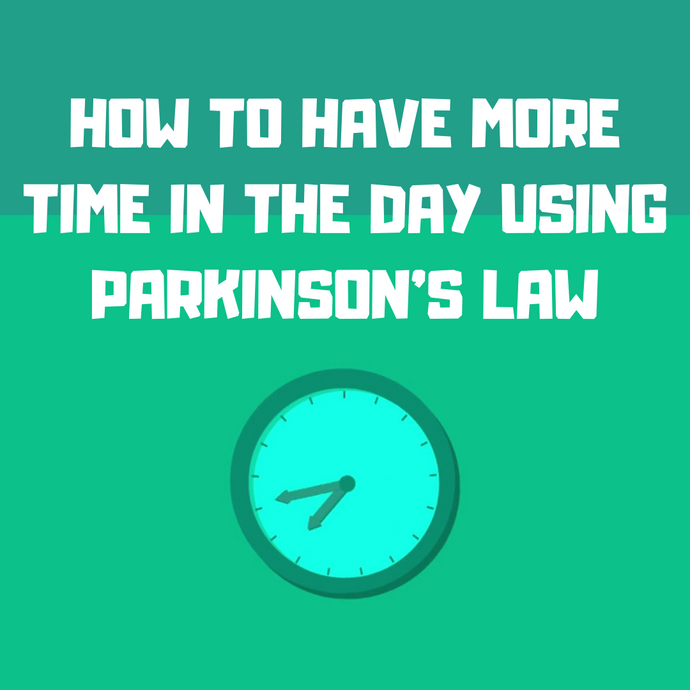 How to have more hours in the day using Parkinson's law