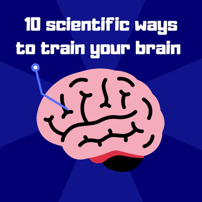 10 Scientific ways to train your brain