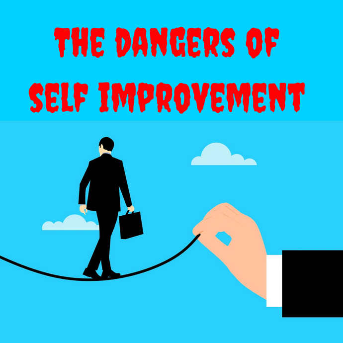 the dangers of self improvement