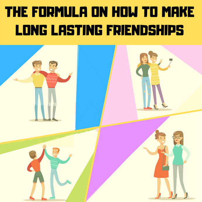 How to create long lasting friendships