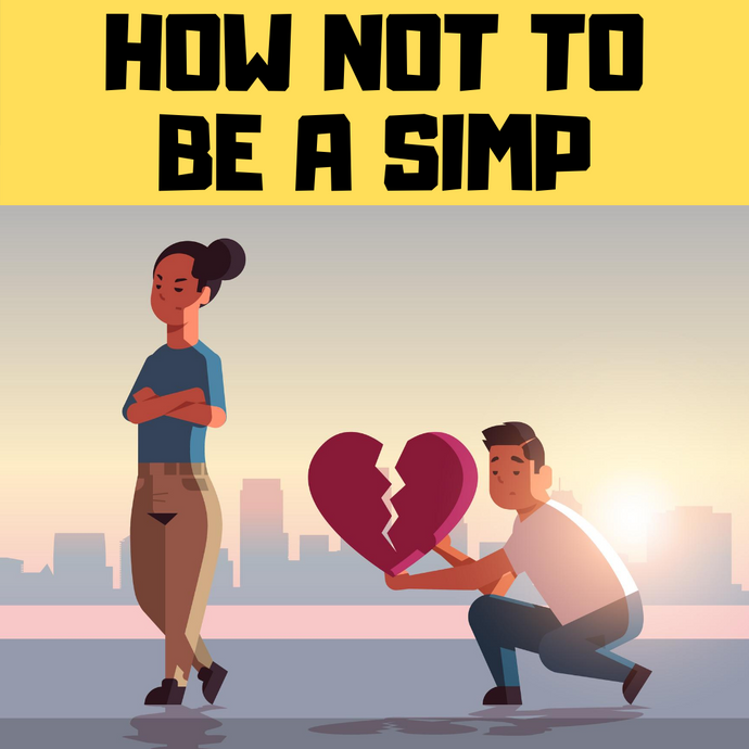 How not to be a simp