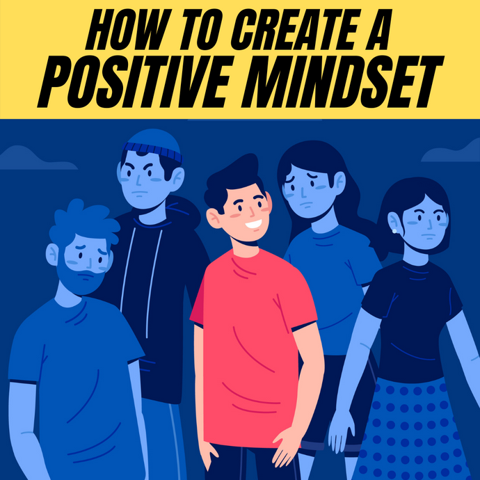 How to create a positive mindset