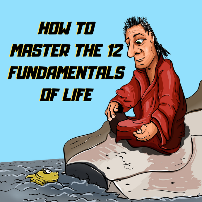 How to master the 12 fundamentals of life