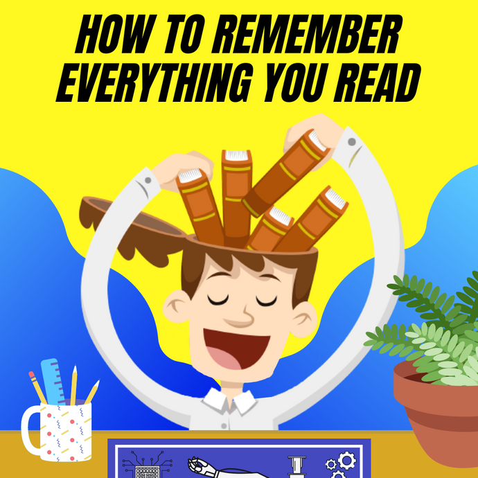 How to remember everything that you read (10 easy tips)