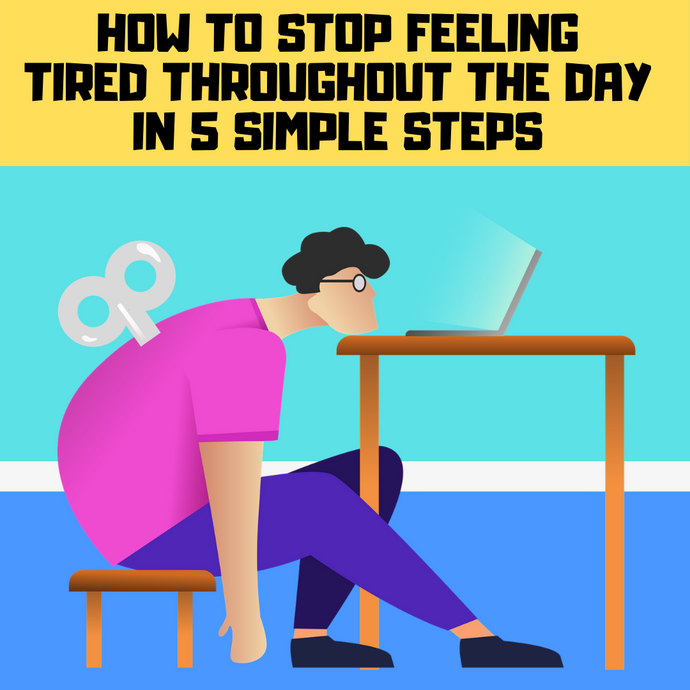 How to stop feeling tired throughout the day
