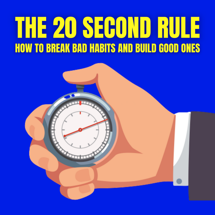 The 20 second rule: How to build good habits and break bad habits