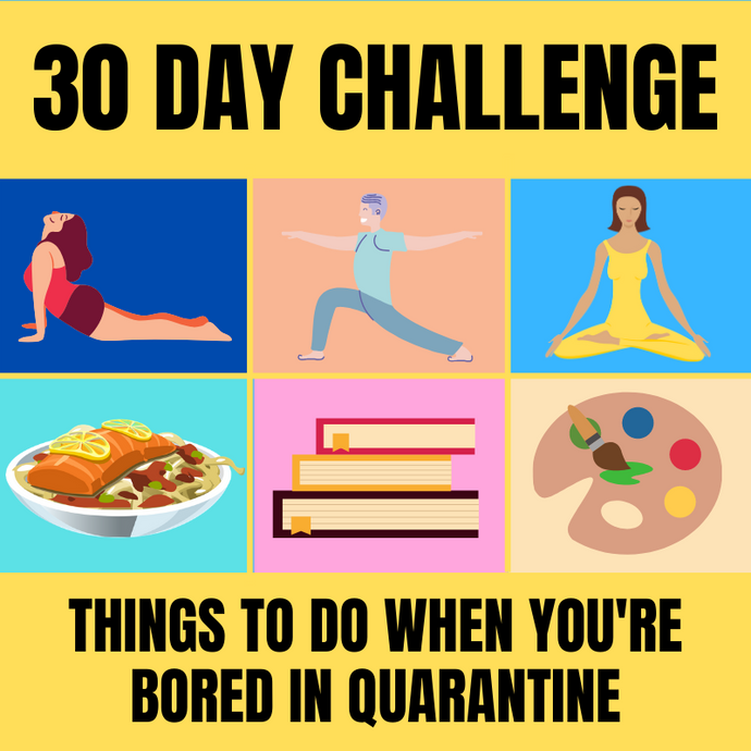 30 day challenge: Things to do when you're bored in quarantine