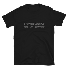 Load image into Gallery viewer, Stoner Chicks Do It Better - Short-Sleeve Unisex T-Shirt